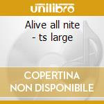 Alive all nite - ts large cd musicale