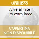 Alive all nite - ts extra-large cd musicale