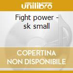 Fight power - sk small cd musicale