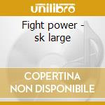 Fight power - sk large cd musicale