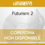 Futurism 2 cd musicale di Artisti Vari