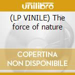 (LP VINILE) The force of nature lp vinile
