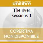The river sessions 1 cd musicale di Pallas
