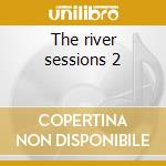 The river sessions 2 cd musicale di Pallas