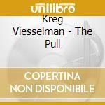THE PULL cd musicale di VIESSELMAN KREG