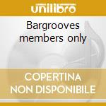 Bargrooves members only cd musicale di Artisti Vari