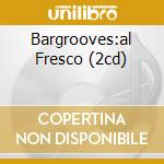 BARGROOVES:AL FRESCO (2CD) cd musicale di ARTISTI VARI