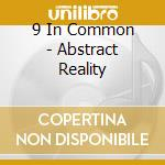9 In Common - Abstract Reality cd musicale di 9 in common