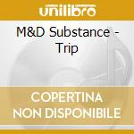 M&d substance-the trip cd cd musicale di Substance M&d