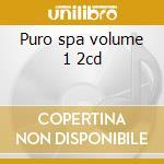 Puro spa volume 1 2cd cd musicale di Artisti Vari