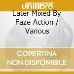 LATER MIXED BY FAZE ACTION cd musicale di ARTISTI VARI