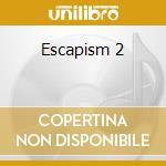 Various Artists - Escapism 2 cd musicale di ARTISTI VARI