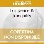 For peace & tranquility cd musicale