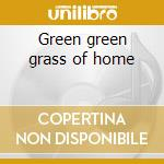 Green green grass of home cd musicale