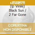 (LP VINILE) BLACK SUN / 2 FAR GONE lp vinile di KODE9