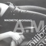 A.M                                       cd musicale di Morning Magnetic