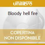 Bloody hell fire cd musicale di Tyla & the dogs
