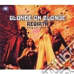 Blonde On Blonde - Rebirth cd musicale di BLONDE ON BLONDE