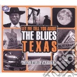 Let me tell you about the blues - texas cd musicale di ARTISTI VARI