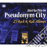 Aint no pity in pseudonym city cd musicale di Artisti Vari