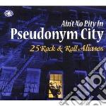 Aint no pity in pseudonym city cd musicale di Artisti Vari