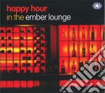 Happy hour in the emberlounge cd musicale di ARTISTI VARI