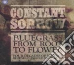 Constant sorrow - bluegrass from root to cd musicale di ARTISTI VARI