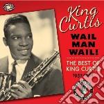 Wail man wail! the bestof king curtis cd musicale di Artisti Vari