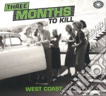 Three months to kill - west coast rock a cd musicale di Artisti Vari