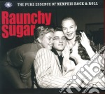 Raunchy sugar the pure essence of memphi cd musicale di Artisti Vari