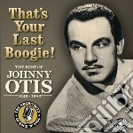That's your last boogie! the best of joh cd musicale di Johnny Otis