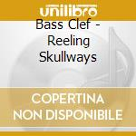 Bass clef-reeling skullways cd cd musicale di Clef Bass