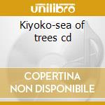 Kiyoko-sea of trees cd cd musicale di Kiyoko
