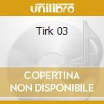 Tirk 03 cd musicale di Artisti Vari