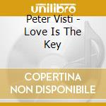 Visti, Peter - Love Is The Key cd musicale di Peter Visti
