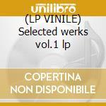 (LP VINILE) Selected werks vol.1 lp lp vinile di Artisti Vari