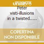 Peter visti-illusions in a twisted.. cd cd musicale di Peter Visti