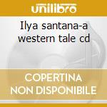 Ilya santana-a western tale cd cd musicale di Santana Ilya