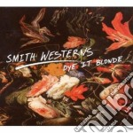 Smith Westerns - Dye It Blonde cd musicale di Westerns Smith