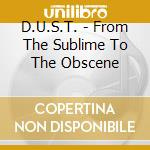 From the sublime to the obscene cd musicale