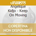 Angelique Kidjo - Keep On Moving cd musicale di Angelique Kidjo