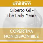 Gilberto Gil - The Early Years cd musicale di Gilberto Gil