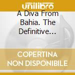 A DIVA FROM BAHIA. THE DEFINITIVE COLLEC cd musicale di Gal Costa