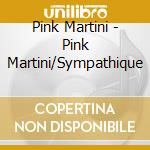 Pink Martini - Pink Martini/Sympathique cd musicale di Pink Martini
