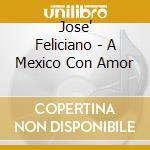 Feliciano Jose - A Mexico? Con Amor cd musicale di Jose Feliciano