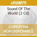 SOUND OF THE WORLD cd musicale di ARTISTI VARI