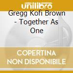 TOGETHER AS ONE cd musicale di BROWN GREGG KOFI & FREINDS