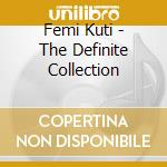 Femi Kuti - The Definite Collection cd musicale di Femi Kuti
