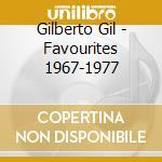 Gil Gilberto - Favourites 1967-1977 cd musicale di Gilberto Gil
