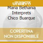 MARIA BETHANIA INTERPRETS CHICO BUARQUE cd musicale di Maria Bethania